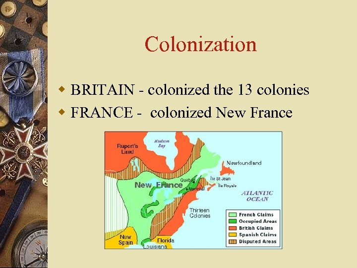 Colonization w BRITAIN - colonized the 13 colonies w FRANCE - colonized New France