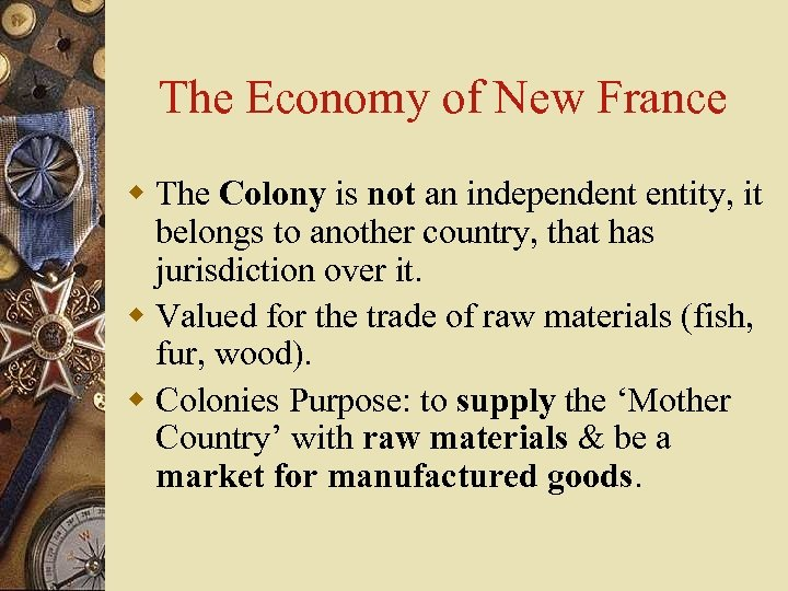 The Economy of New France w The Colony is not an independent entity, it
