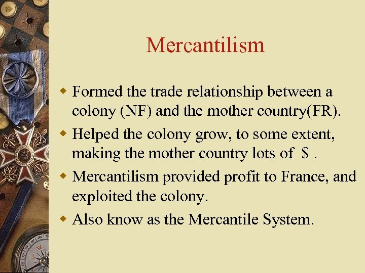 Mercantilism w Formed the trade relationship between a colony (NF) and the mother country(FR).