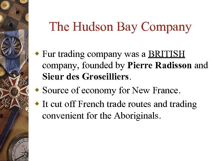 The Hudson Bay Company w Fur trading company was a BRITISH company, founded by