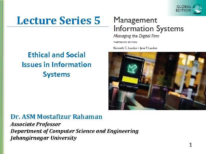 Lecture Series 5 Ethical and Social Issues in Information Systems Dr. ASM Mostafizur Rahaman