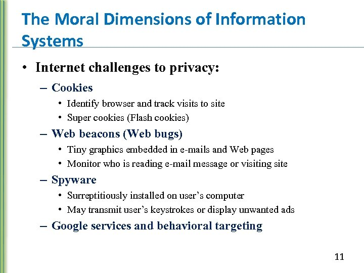The Moral Dimensions of Information Systems • Internet challenges to privacy: – Cookies •