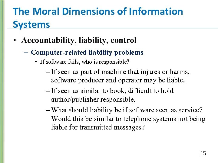 The Moral Dimensions of Information Systems • Accountability, liability, control – Computer-related liability problems