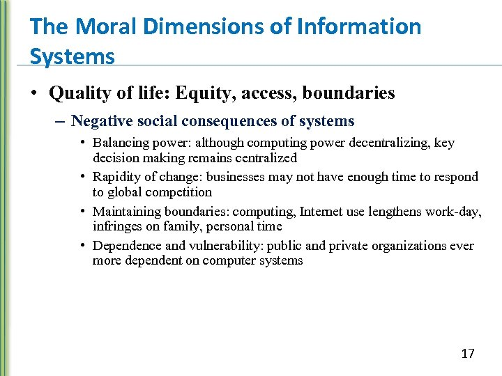 The Moral Dimensions of Information Systems • Quality of life: Equity, access, boundaries –