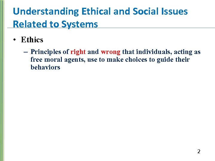 Understanding Ethical and Social Issues Related to Systems • Ethics – Principles of right