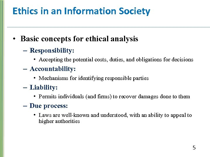 Ethics in an Information Society • Basic concepts for ethical analysis – Responsibility: •