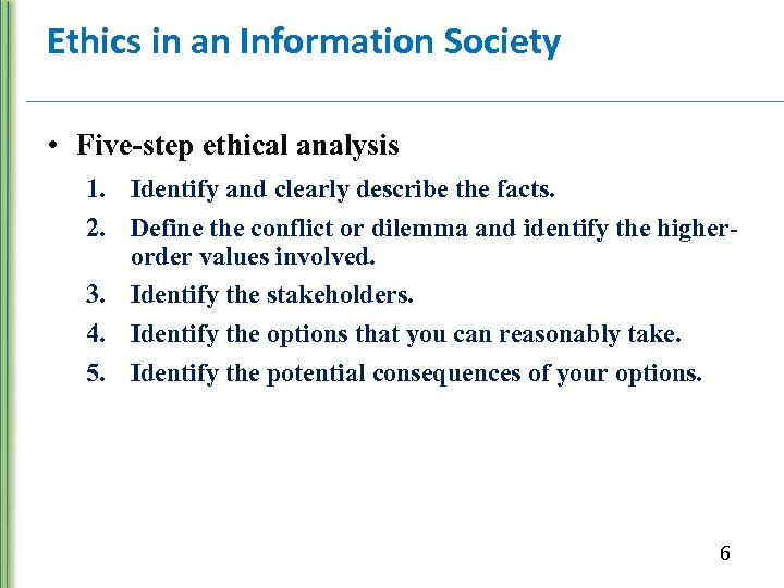 Ethics in an Information Society • Five-step ethical analysis 1. Identify and clearly describe