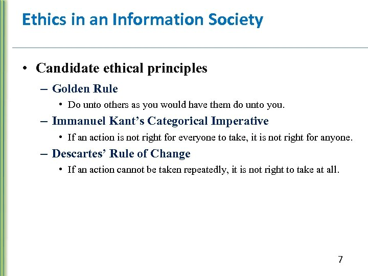 Ethics in an Information Society • Candidate ethical principles – Golden Rule • Do