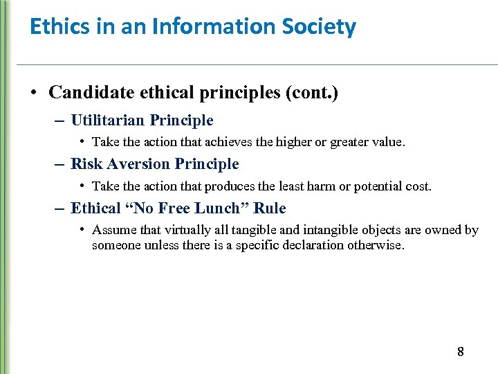 Ethics in an Information Society • Candidate ethical principles (cont. ) – Utilitarian Principle