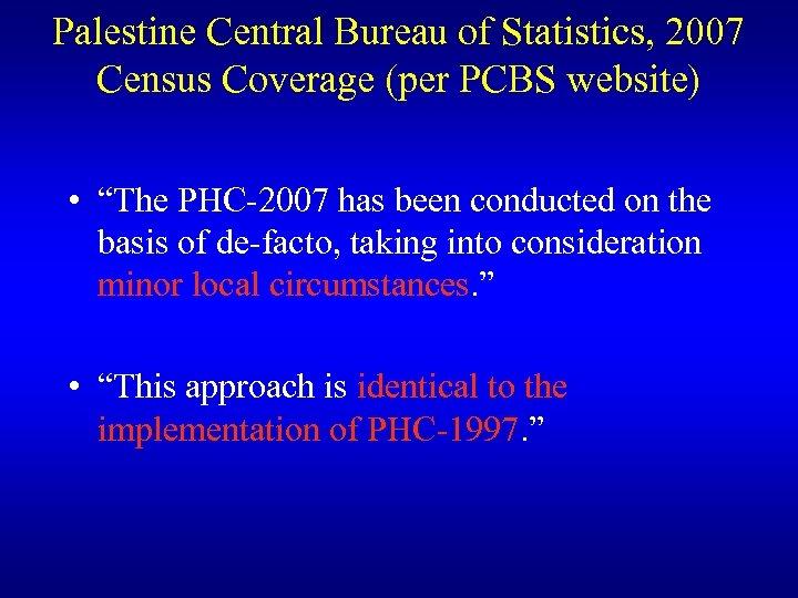 "Palestine Central Bureau of Statistics, 2007 Census Coverage (per PCBS website) • ""The PHC-2007"