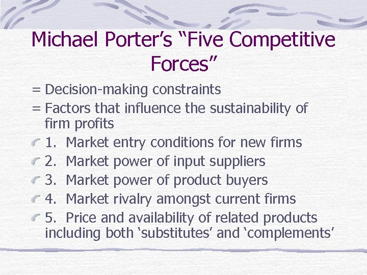 """Michael Porter's """"Five Competitive Forces"""" = Decision-making constraints = Factors that influence the sustainability"""