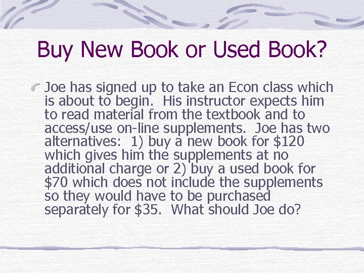 Buy New Book or Used Book? Joe has signed up to take an Econ