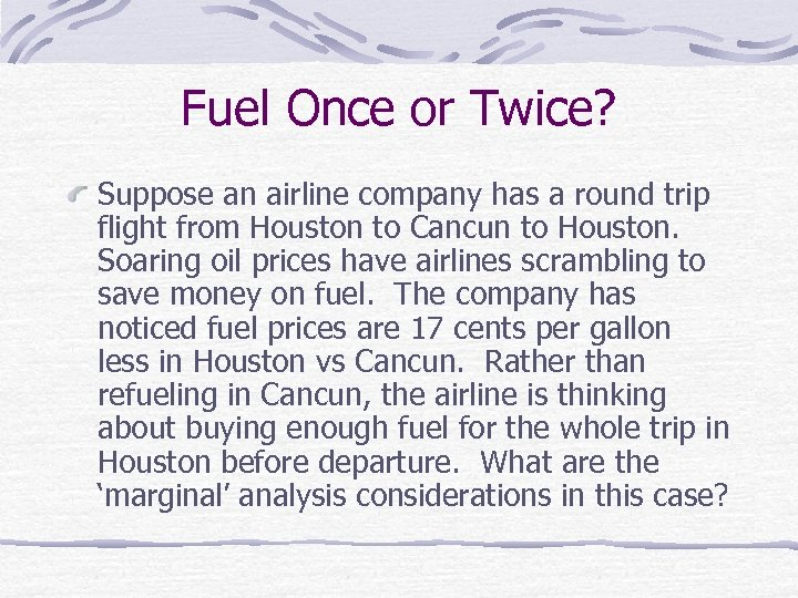 Fuel Once or Twice? Suppose an airline company has a round trip flight from