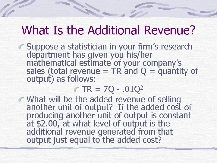 What Is the Additional Revenue? Suppose a statistician in your firm's research department has