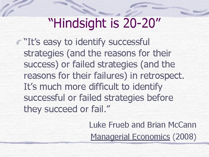 """""""Hindsight is 20 -20"""" """"It's easy to identify successful strategies (and the reasons for"""