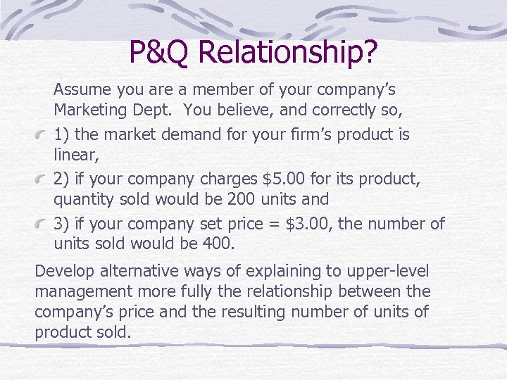 P&Q Relationship? Assume you are a member of your company's Marketing Dept. You believe,