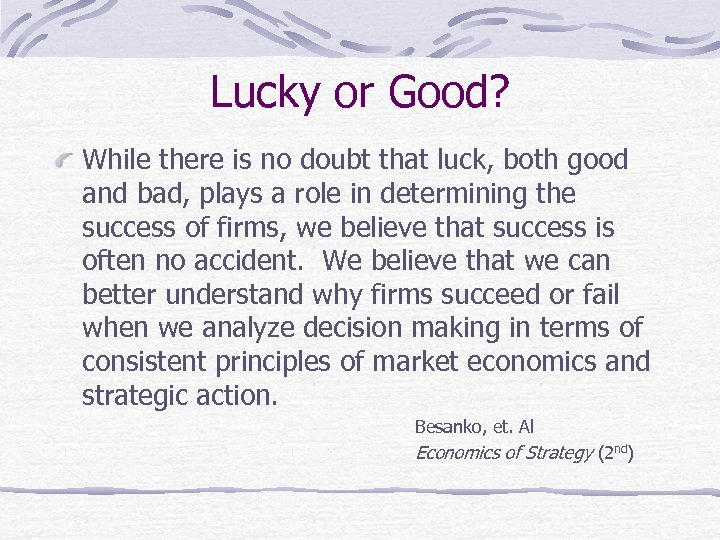 Lucky or Good? While there is no doubt that luck, both good and bad,