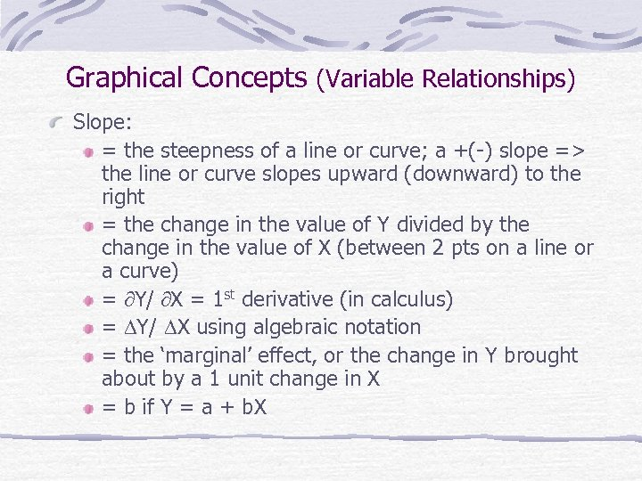 Graphical Concepts (Variable Relationships) Slope: = the steepness of a line or curve; a