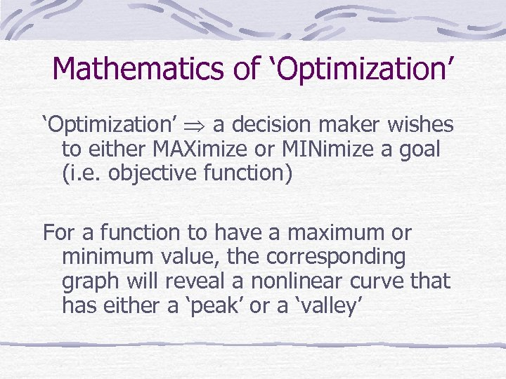 Mathematics of 'Optimization' a decision maker wishes to either MAXimize or MINimize a goal