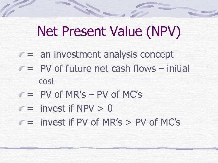 Net Present Value (NPV) = an investment analysis concept = PV of future net