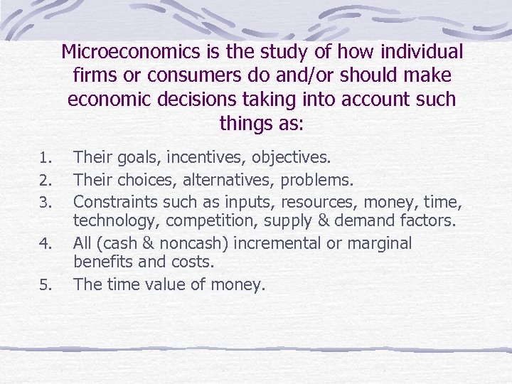 Microeconomics is the study of how individual firms or consumers do and/or should make