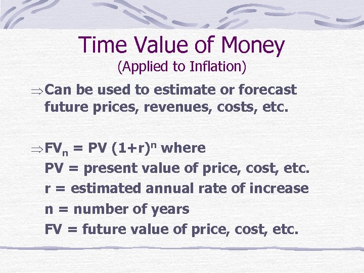Time Value of Money (Applied to Inflation) Can be used to estimate or forecast