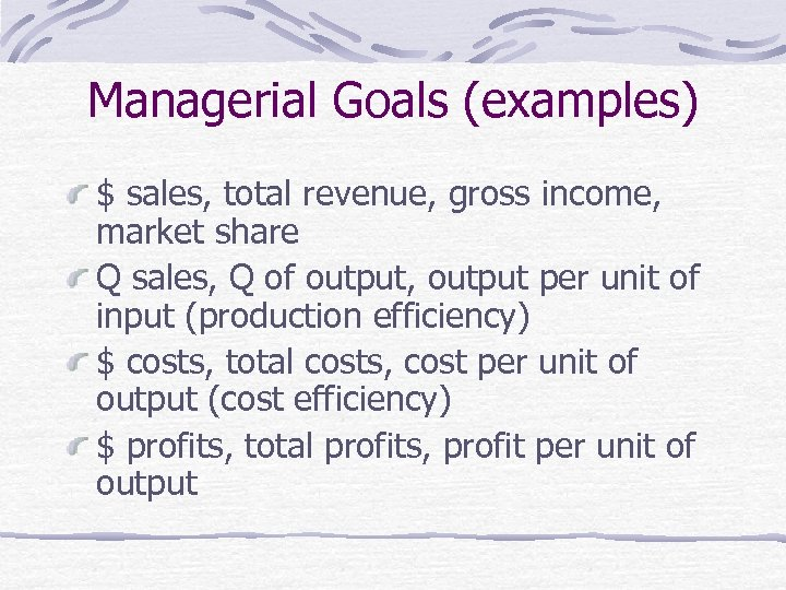Managerial Goals (examples) $ sales, total revenue, gross income, market share Q sales, Q