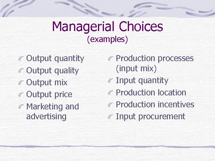 Managerial Choices (examples) Output quantity Output quality Output mix Output price Marketing and advertising