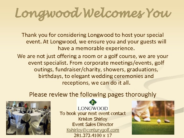 Longwood Welcomes You Thank you for considering Longwood to host your special event. At