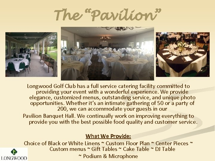 "The ""Pavilion"" Longwood Golf Club has a full service catering facility committed to providing"