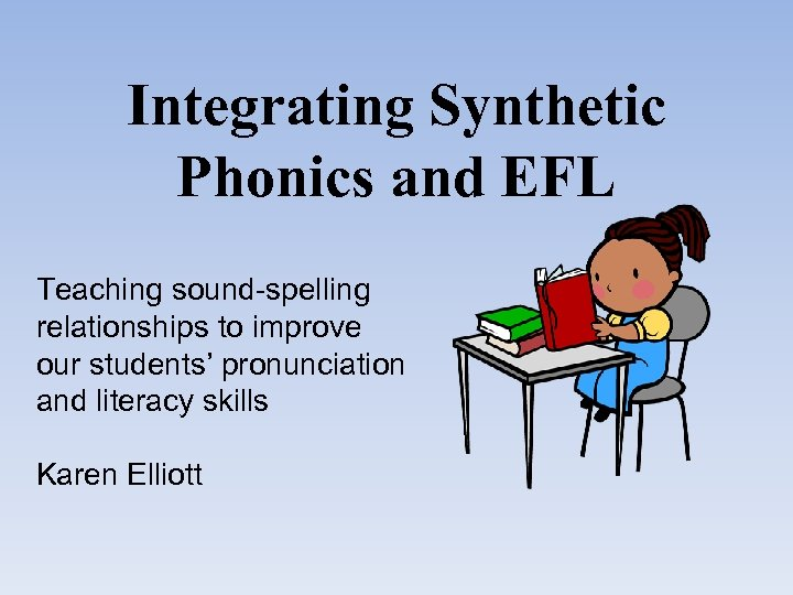 Integrating Synthetic Phonics and EFL Teaching sound-spelling relationships to improve our students' pronunciation and