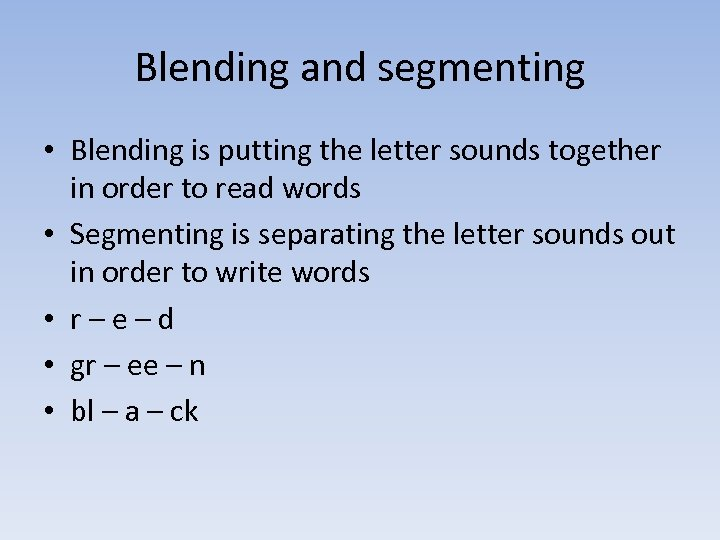 Blending and segmenting • Blending is putting the letter sounds together in order to