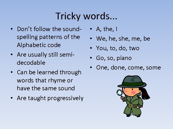 Tricky words. . . • Don't follow the soundspelling patterns of the Alphabetic code