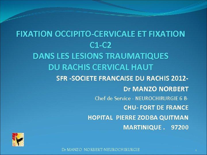 FIXATION OCCIPITO-CERVICALE ET FIXATION C 1 -C 2 DANS LESIONS TRAUMATIQUES DU RACHIS CERVICAL