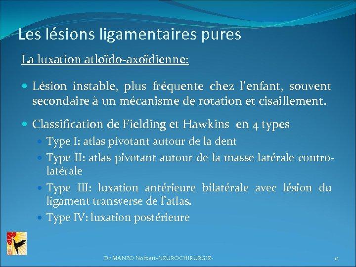 Les lésions ligamentaires pures La luxation atloïdo-axoïdienne: Lésion instable, plus fréquente chez l'enfant, souvent