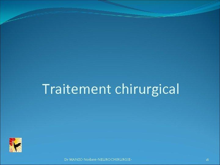 Traitement chirurgical Dr MANZO Norbert-NEUROCHIRURGIE- 16