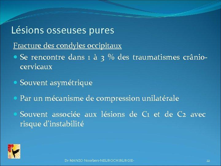 Lésions osseuses pures Fracture des condyles occipitaux Se rencontre dans 1 à 3 %