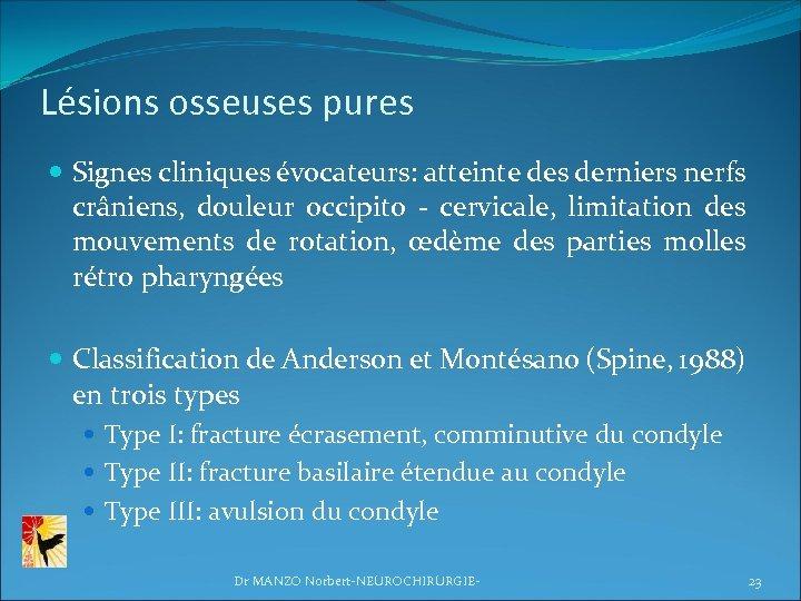 Lésions osseuses pures Signes cliniques évocateurs: atteinte des derniers nerfs crâniens, douleur occipito -