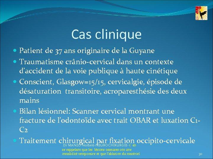 Cas clinique Patient de 37 ans originaire de la Guyane Traumatisme crânio-cervical dans un