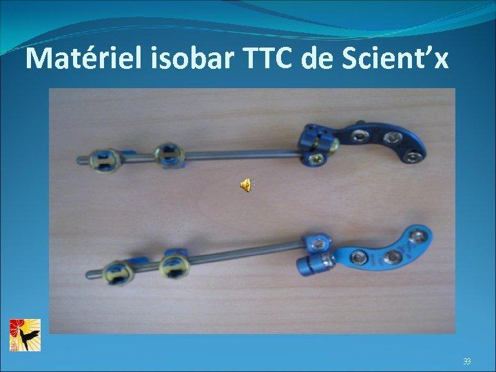 Matériel isobar TTC de Scient'x 33