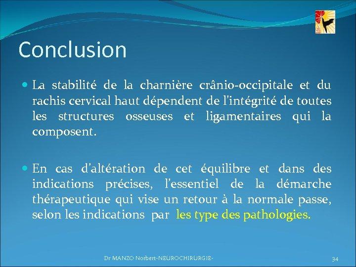 Conclusion La stabilité de la charnière crânio-occipitale et du rachis cervical haut dépendent de
