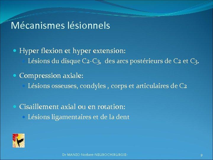 Mécanismes lésionnels Hyper flexion et hyper extension: Lésions du disque C 2 -C 3,