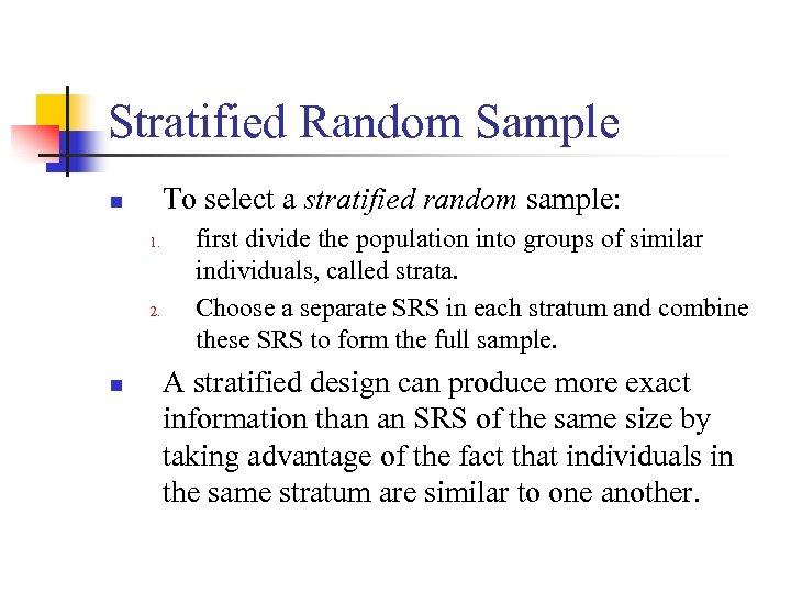 Stratified Random Sample To select a stratified random sample: n 1. 2. n first