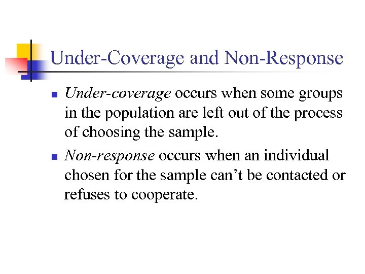Under-Coverage and Non-Response n n Under-coverage occurs when some groups in the population are