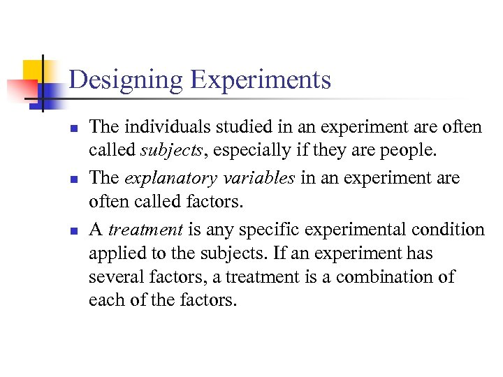 Designing Experiments n n n The individuals studied in an experiment are often called