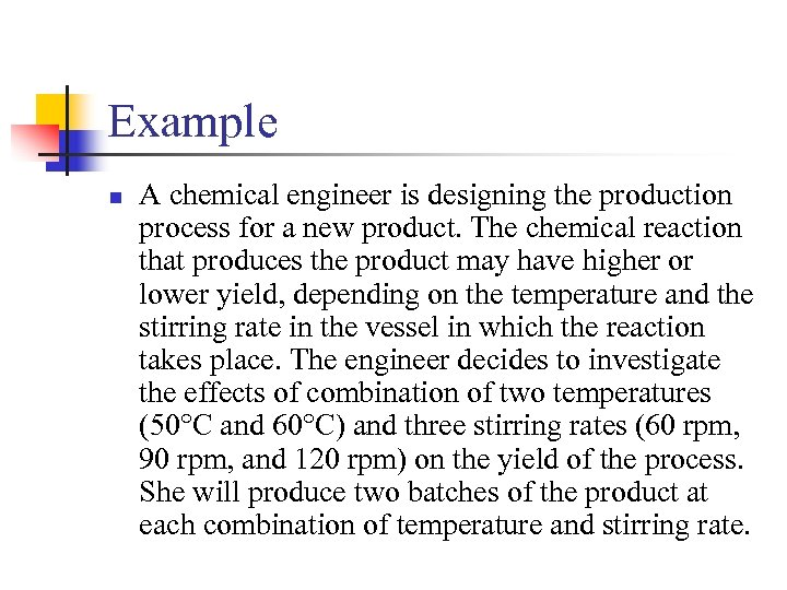 Example n A chemical engineer is designing the production process for a new product.