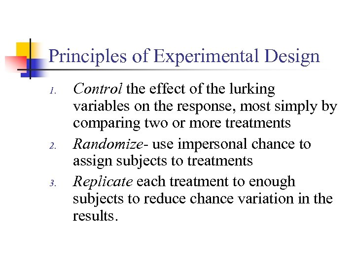Principles of Experimental Design 1. 2. 3. Control the effect of the lurking variables