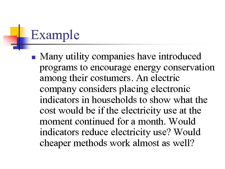 Example n Many utility companies have introduced programs to encourage energy conservation among their