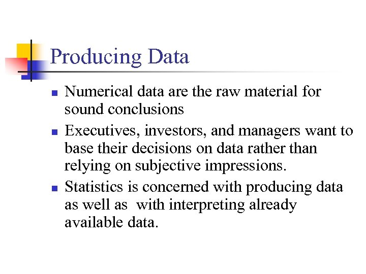 Producing Data n n n Numerical data are the raw material for sound conclusions