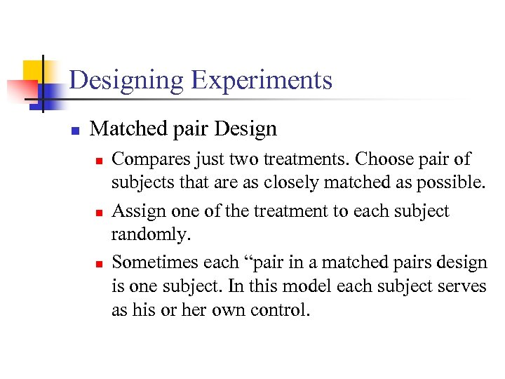 Designing Experiments n Matched pair Design n Compares just two treatments. Choose pair of